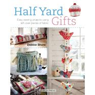 Half Yard Gifts Easy sewing projects using left-over pieces of fabric by Shore, Debbie, 9781782211501