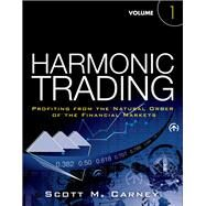 Harmonic Trading, Volume One Profiting from the Natural Order of the Financial Markets by Carney, Scott M., 9780137051502