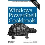 Windows PowerShell Cookbook : The Complete Guide to Scripting Microsoft's New Command Shell by Holmes, Lee, 9780596801502