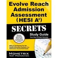 Evolve Reach Admission Assessment (HESI A2) Secrets: HESI A2 Test Review for the Health Education Systems, Inc. Admission Assessment Exam at Biggerbooks.com
