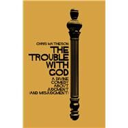 The Trouble With God by Matheson, Chris, 9781634311502