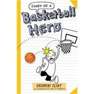 Diary of a Basketball Hero by Flint, Shamini; Heinrich, Sally, 9781760111502