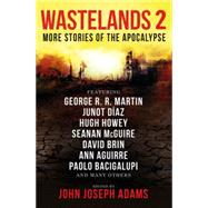 Wastelands 2: More Stories of the Apocalypse by Adams, John Joseph, 9781783291502
