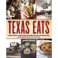 Texas Eats : The New Lone Star Heritage Cookbook, with More Than 200 Recipes by Walsh, Robb; Smith, Laurie, 9780767921503