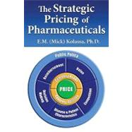 The Strategic Pricing of Pharmaceuticals by Kolassa, E. M., 9780982371503