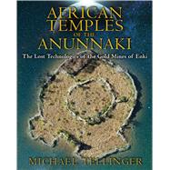 African Temples of the Anunnaki by Tellinger, Michael; Heine, Johan, 9781591431503