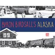 Byron Birdsall's Alaska by Birdsall, Byron (ART); Stabenow, Dana, 9781941821503