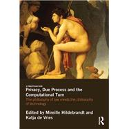 Privacy, Due Process and the Computational Turn: The Philosophy of Law Meets the Philosophy of Technology by Hildebrandt; Mireille, 9780415831505