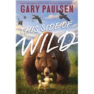 This Side of Wild by Paulsen, Gary; Jessell, Tim, 9781481451505