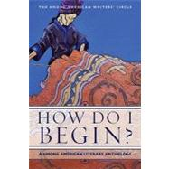 How Do I Begin?: A Hmong American Literary Anthology by Hmong American Writer's Circle; Yang, Andre; Cody, Anthony; Der Vang, Mai; Moua, Pos L., 9781597141505
