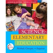 Science in Elementary Education Methods, Concepts, and Inquiries by Peters, Joseph M.; Stout, David L., 9780135031506