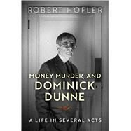 Money, Murder, and Dominick Dunne by Hofler, Robert, 9780299311506