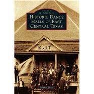Historic Dance Halls of East Central Texas by Dean, Stephen, 9781467131506
