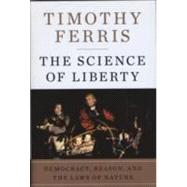 The Science of Liberty by Ferris, Timothy, 9780060781507