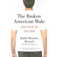 The Broken American Male and How to Fix Him by Boteach, Shmuley, 9780312541507