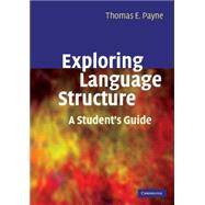 Exploring Language Structure: A Student's Guide by Thomas Payne, 9780521671507