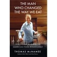 The Man Who Changed the Way We Eat Craig Claiborne and the American Food Renaissance by McNamee, Thomas, 9781439191507