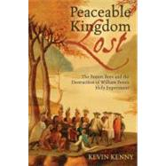 Peaceable Kingdom Lost The Paxton Boys and the Destruction of William Penn's Holy Experiment by Kenny, Kevin, 9780195331509