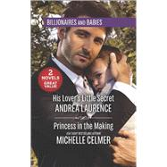 His Lover's Little Secret & Princess in the Making by Laurence, Andrea; Celmer, Michelle, 9780373601509