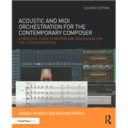 Acoustic and MIDI Orchestration for the Contemporary Composer: A Practical Guide to Writing and Sequencing for the Studio Orchestra by Pejrolo; Andrea, 9781138801509