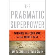 The Pragmatic Superpower by Takeyh, Ray; Simon, Steven, 9780393081510