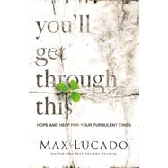 You'll Get Through This: Hope and Help for Your Turbulent Times by Lucado, Max, 9780718031510