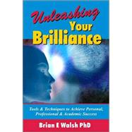 Unleashing Your Brilliance by Walsh, Brian E., 9780973841510