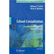 School Consultation: Conceptual and Empirical Bases of Practice by Erchul, William P.; Martens, Brian K., 9781461431510