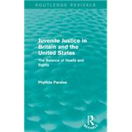 Juvenile Justice in Britain and the United States: The Balance of Needs and Rights by Parsloe; Phyllida, 9781138921511