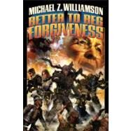 Better to Beg Forgiveness... by Williamson, Michael Z., 9781416591511
