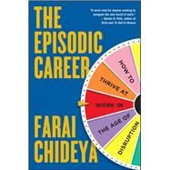 The Episodic Career How to Thrive at Work in the Age of Disruption by Chideya, Farai, 9781476751511