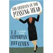 The Question of the Missing Head by Copperman, E. J.; Cohen, Jeff, 9780738741512
