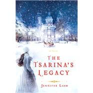 The Tsarina's Legacy A Novel by Laam, Jennifer, 9781250091512