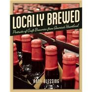Locally Brewed Portraits of Craft Breweries from America's Heartland by Blessing, Anna, 9781572841512