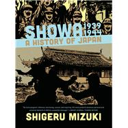 Showa 1939-1944 A History of Japan by Mizuki, Shigeru; Davisson, Zack, 9781770461512