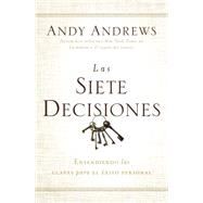 Las siete decisiones / The Seven Decisions: Claves hacia el Éxito personal / Keys to Personal Success by Andrews, Andy, 9780718001513