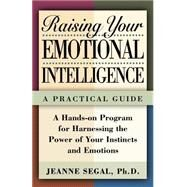 Raising Your Emotional Intelligence A Practical Guide by Segal, Jeanne S., 9780805051513