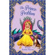 The Prince Problem by Vande Velde, Vivian, 9781338121513