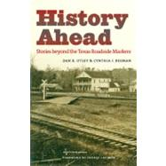 History Ahead : Stories Beyond the Texas Roadside Markers by Utley, Dan K., 9781603441513