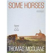 Some Horses Essays (Signed by the author) by McGuane, Thomas, 9780762791514