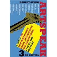 Artspeak: A Guide to Contemporary Ideas, Movements, and Buzzwords, 1945 to the Present by Atkins, Robert, 9780789211514