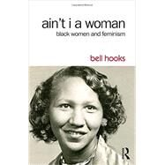 Ain't I a Woman: Black Women and Feminism by hooks; bell, 9781138821514