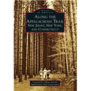 Along the Appalachian Trail: New Jersey, New York, and Connecticut by Adkins, Leonard M.; Appalachian Trail Conservancy, 9781467121514