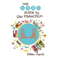 The Kid's Guide to San Francisco by Ogintz, Eileen, 9781493001514