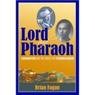 Lord and Pharaoh: Carnarvon and the Search for Tutankhamun by Fagan,Brian, 9781629581514