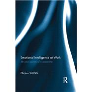 Emotional Intelligence at Work: 18-year journey of a researcher by Wong; Chi-Sum, 9780415661515