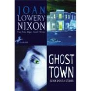 Ghost Town : Seven Ghostly Stories by Nixon, Joan Lowery, 9780756911515