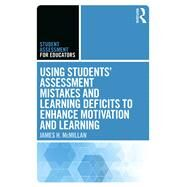 Using StudentsÆ Assessment Mistakes and Learning Deficits to Enhance Motivation and Learning by McMillan; James H., 9781138121515