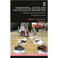 Transitional Justice and the Politics of Inscription: Memory, Space and Narrative in Northern Ireland by Robinson; Joseph, 9781138291515