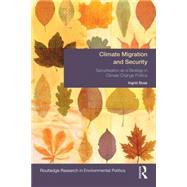 Climate Migration and Security: Securitisation as a Strategy in Climate Change Politics by Boas; Ingrid, 9781138811515